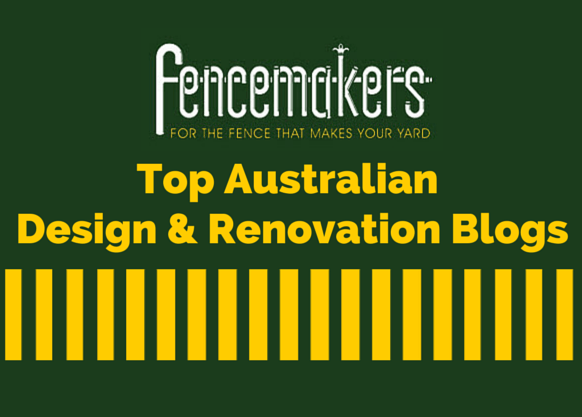 Fencemakers top australian home design renovation blogs for Best home decor blogs 2015